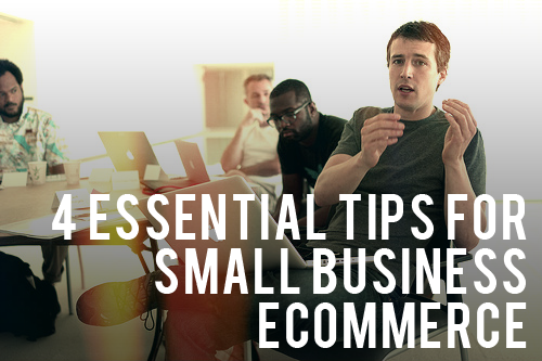 4 Essential Tips for Small Business eCommerce
