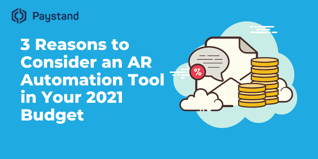 3 Reasons to Consider an AR Automation Tool in Your 2021 Budget