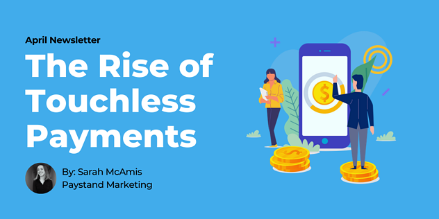 April 2020 Newsletter. The Rise of Touchless Payments (1)