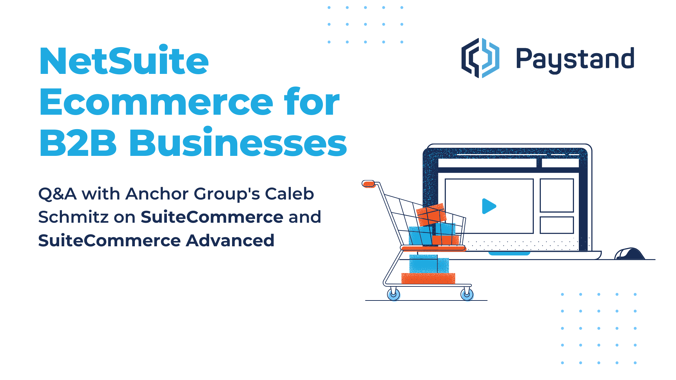 NetSuite B2B Ecommerce Q and A - Anchor Group Paystand SuiteCommerce SuiteCommerce Advanced 2