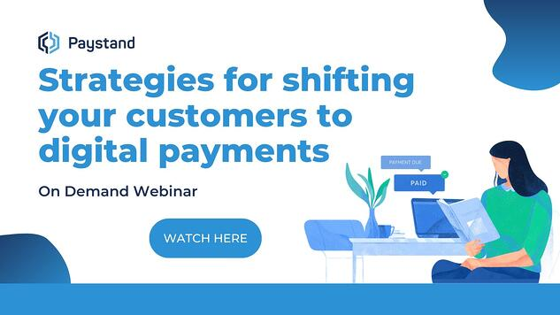 Strategies for shifting Your Customers to Digital Payments 3